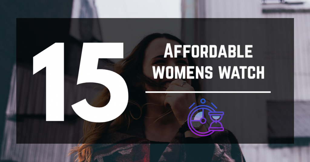 Top 15 Best Affordable Luxury Watches for Women