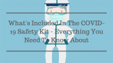 What's Included In The COVID-19 Safety Kit – Everything You Need To Know About